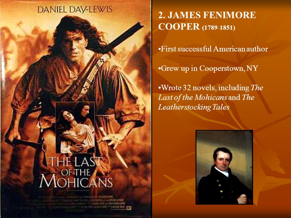 2. JAMES FENIMORE COOPER (1789-1851) First successful American author Grew up in Cooperstown, NY Wrote 32 novels, including The Last of the Mohicans a