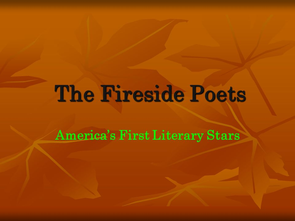 The Fireside Poets Americas First Literary Stars