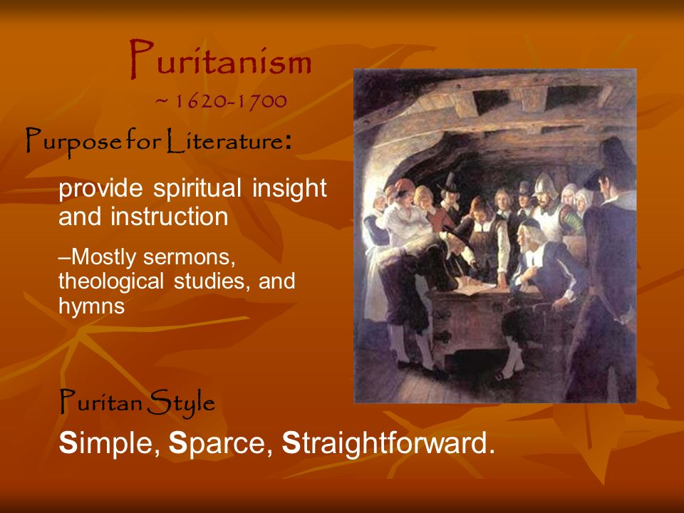 Puritan Style Simple, Sparce, Straightforward. Purpose for Literature : provide spiritual insight and instruction –Mostly sermons, theological studies