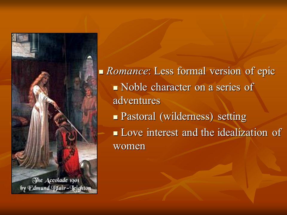 Romance: Less formal version of epic Romance: Less formal version of epic Noble character on a series of adventures Noble character on a series of adv