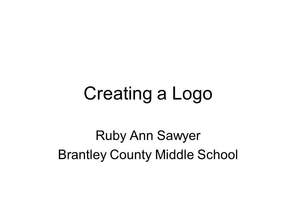 Creating a Logo Ruby Ann Sawyer Brantley County Middle School