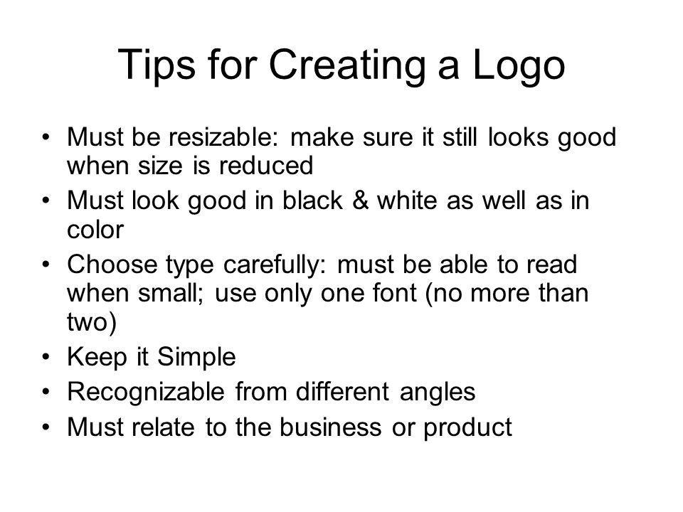 Tips for Creating a Logo Must be resizable: make sure it still looks good when size is reduced Must look good in black & white as well as in color Cho