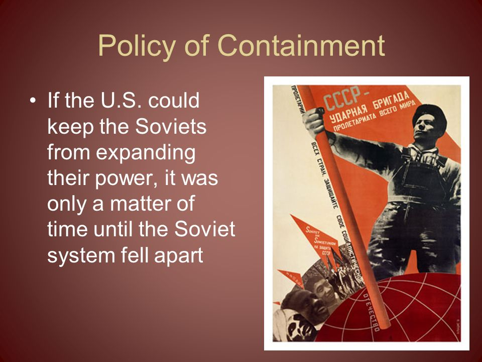 Policy of Containment If the U.S.