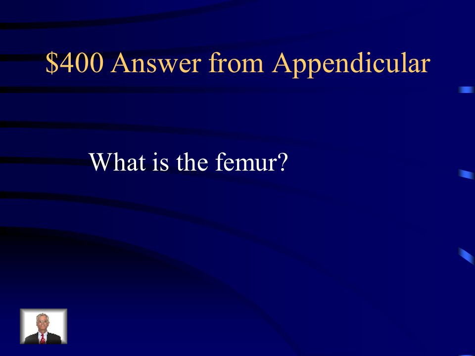 $400 Question from Appendicular The longest bone in the entire body.