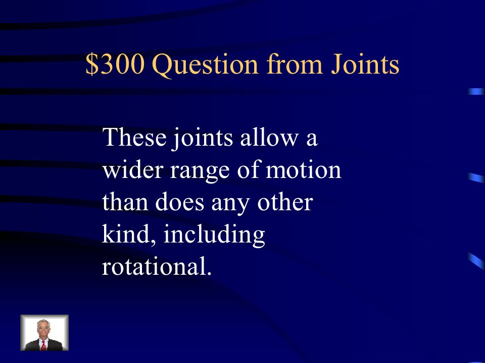 $200 Answer from Joints What are synovial joints?