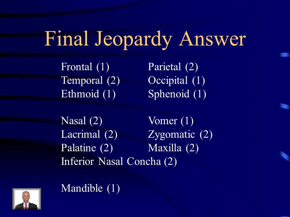 Final Jeopardy Name the 22 bones in the skull.