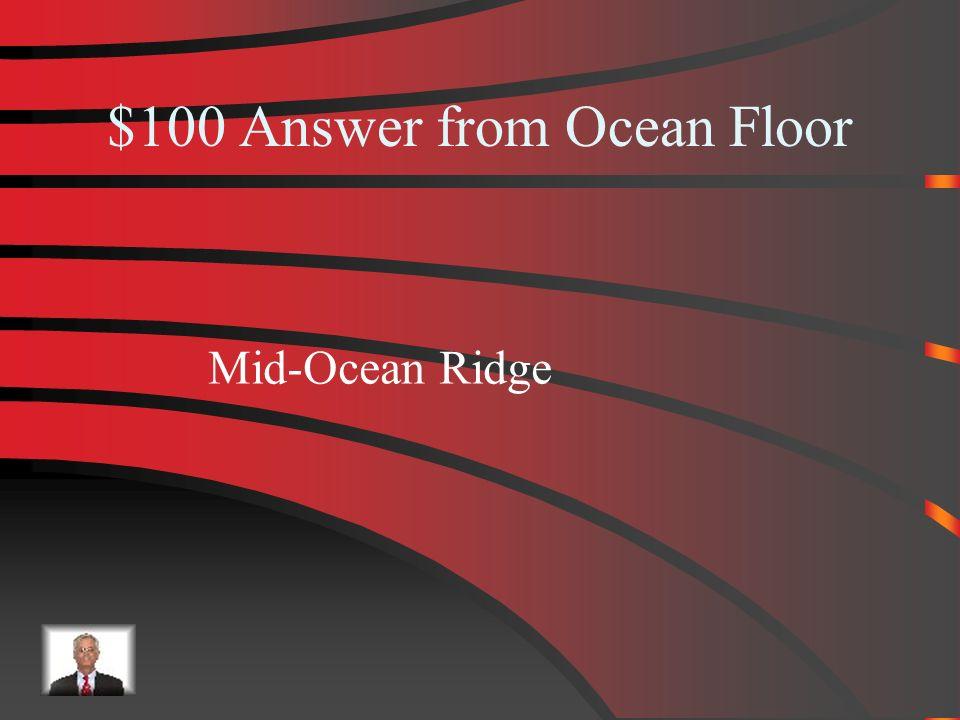$100 Ocean Floor What is the longest mountain range in the ocean?