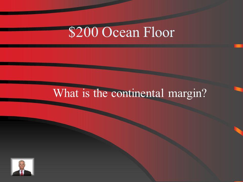 $100 Answer from Ocean Floor Mid-Ocean Ridge