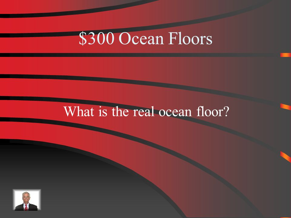$200 Answer from Ocean Floors Continental slope, continental shelf, and continental rise