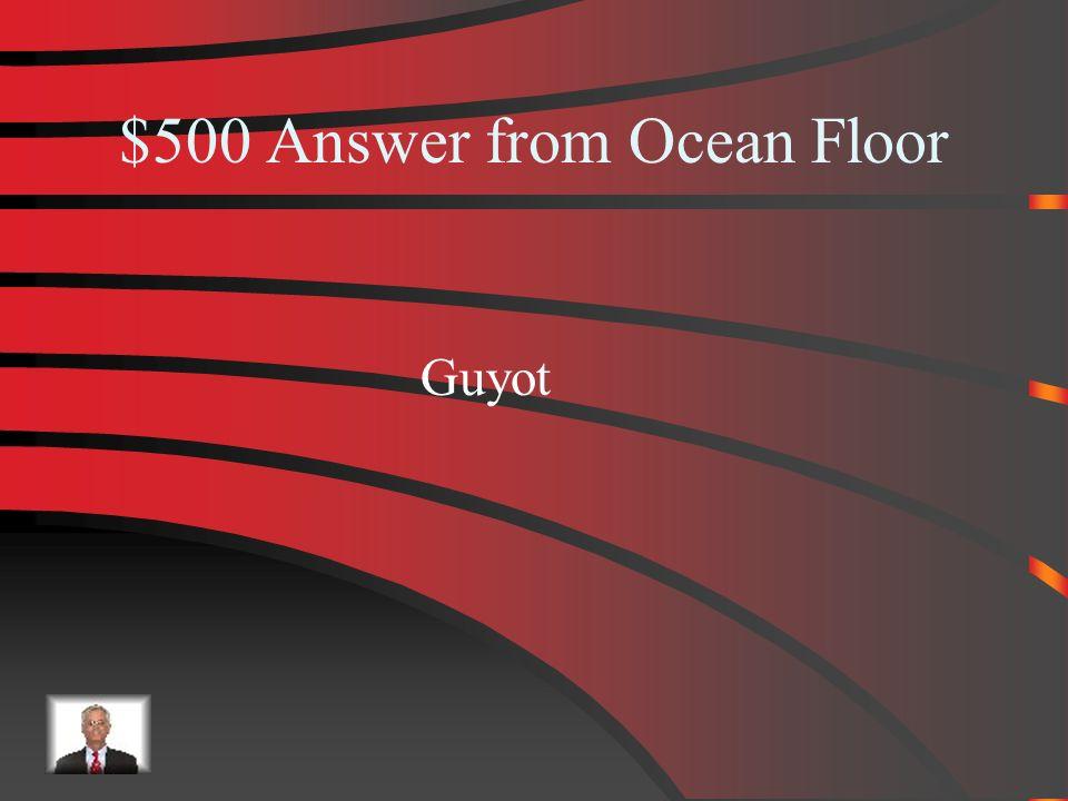 $500 Ocean Floor What is a flat Seamount?