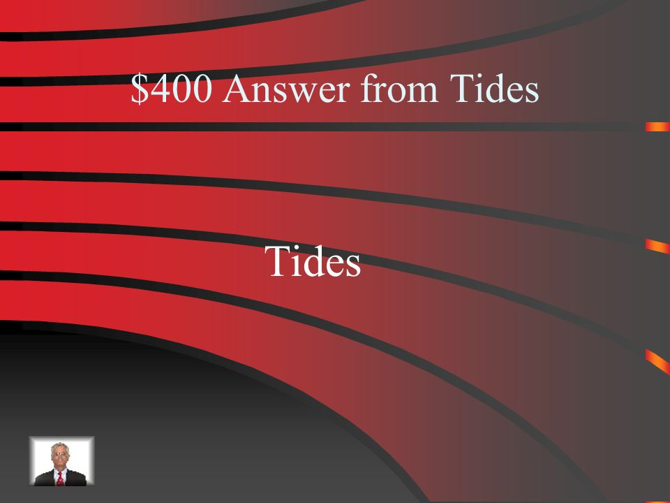 $400 Tides What is the rising and falling of the oceans