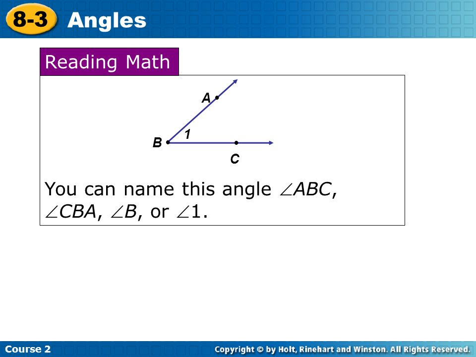 Course 2 8-3 Angles You can name this angle ABC,CBA, B, or 1. Reading Math A B C 1