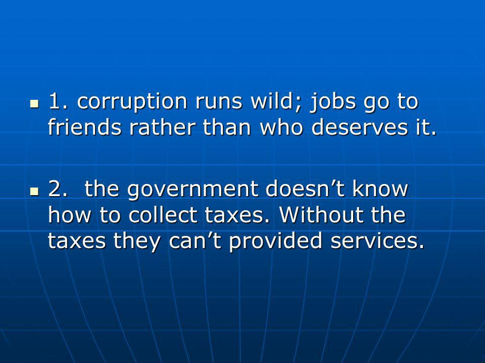1. corruption runs wild; jobs go to friends rather than who deserves it.