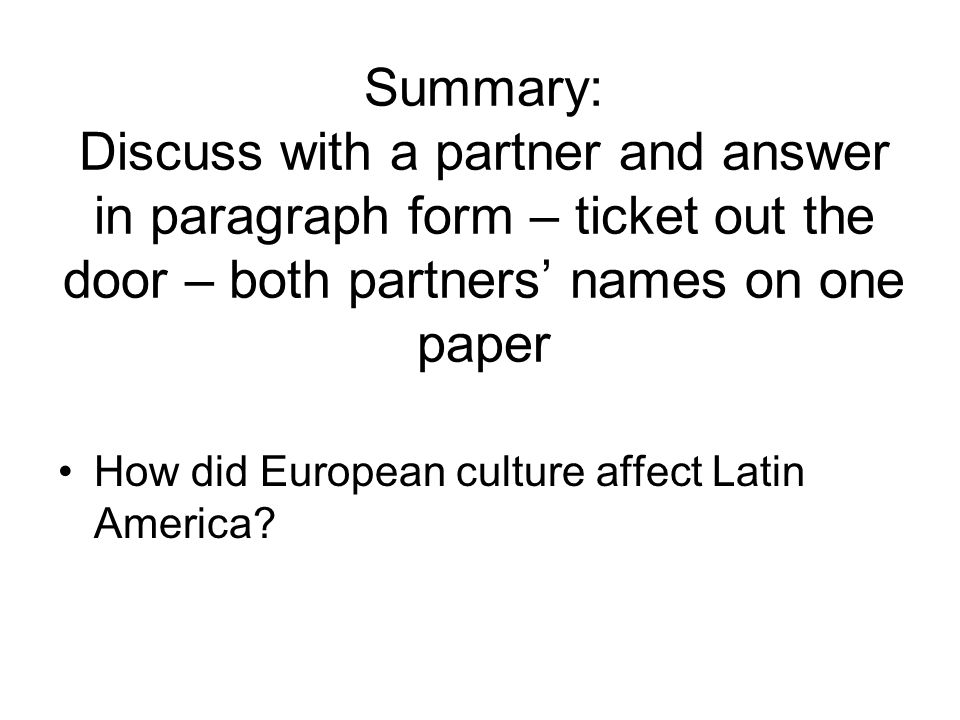 Summary: Discuss with a partner and answer in paragraph form – ticket out the door – both partners names on one paper How did European culture affect