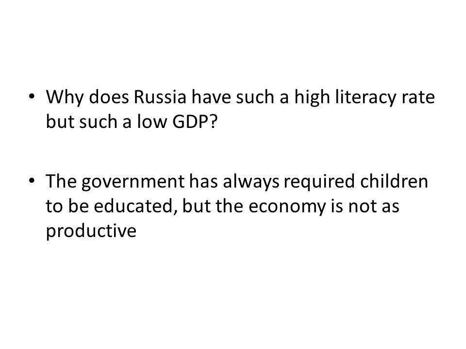 Why does Russia have such a high literacy rate but such a low GDP.