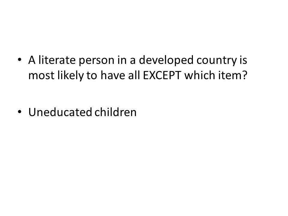 A literate person in a developed country is most likely to have all EXCEPT which item.