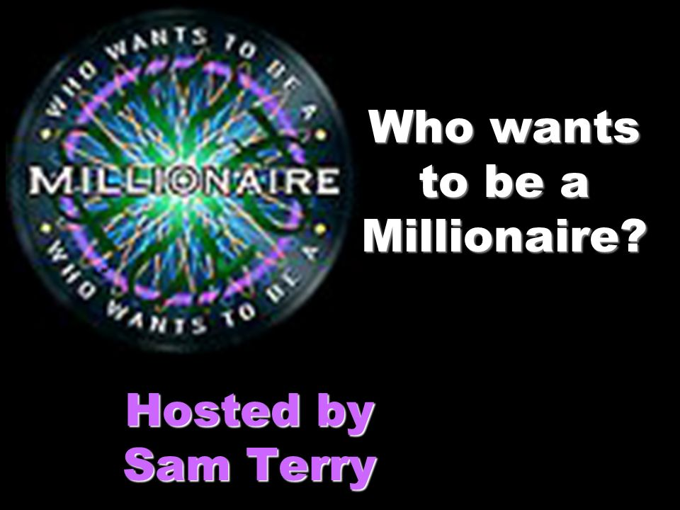 Who wants to be a Millionaire? Hosted by Sam Terry