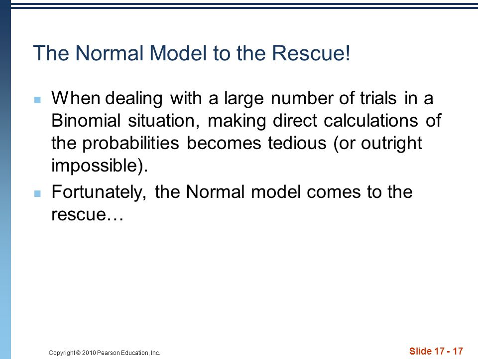 Copyright © 2010 Pearson Education, Inc. Slide The Normal Model to the Rescue.