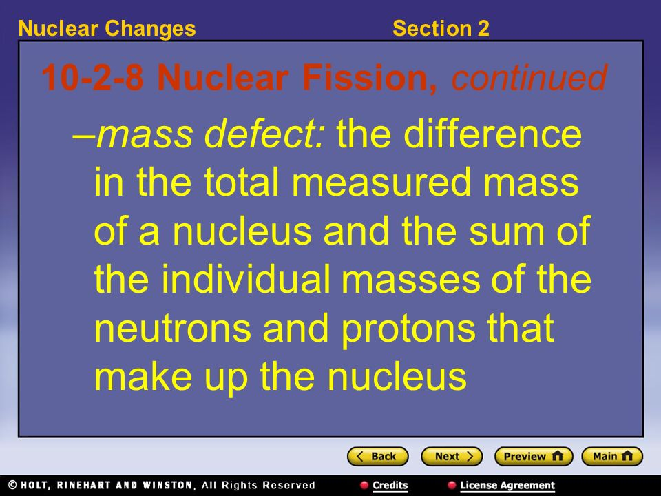 Section 2Nuclear Changes 10-2-8 Nuclear Fission, continued –mass defect: the difference in the total measured mass of a nucleus and the sum of the ind