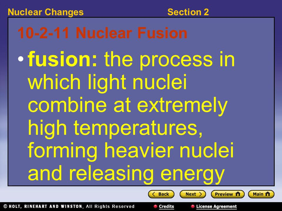 Section 2Nuclear Changes 10-2-11 Nuclear Fusion fusion: the process in which light nuclei combine at extremely high temperatures, forming heavier nucl