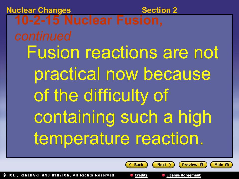 Section 2Nuclear Changes 10-2-15 Nuclear Fusion, continued Fusion reactions are not practical now because of the difficulty of containing such a high