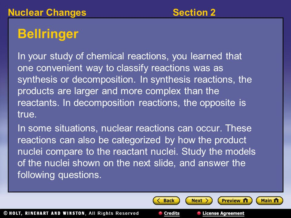 Section 2Nuclear Changes Bellringer In your study of chemical reactions, you learned that one convenient way to classify reactions was as synthesis or