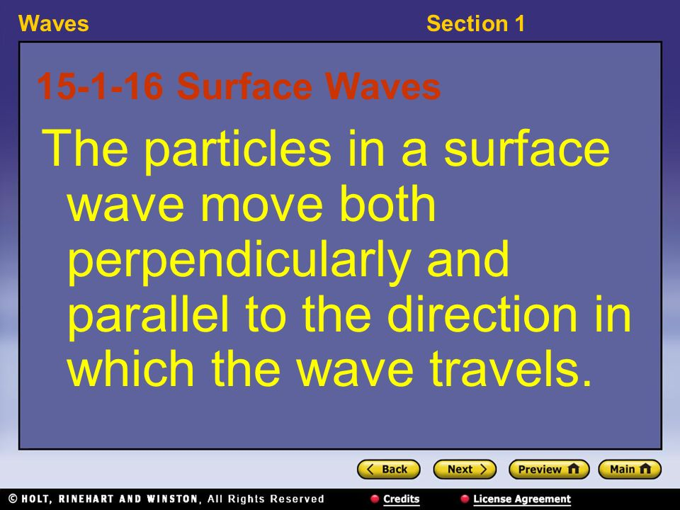 WavesSection 1 15-1-16 Surface Waves The particles in a surface wave move both perpendicularly and parallel to the direction in which the wave travels.