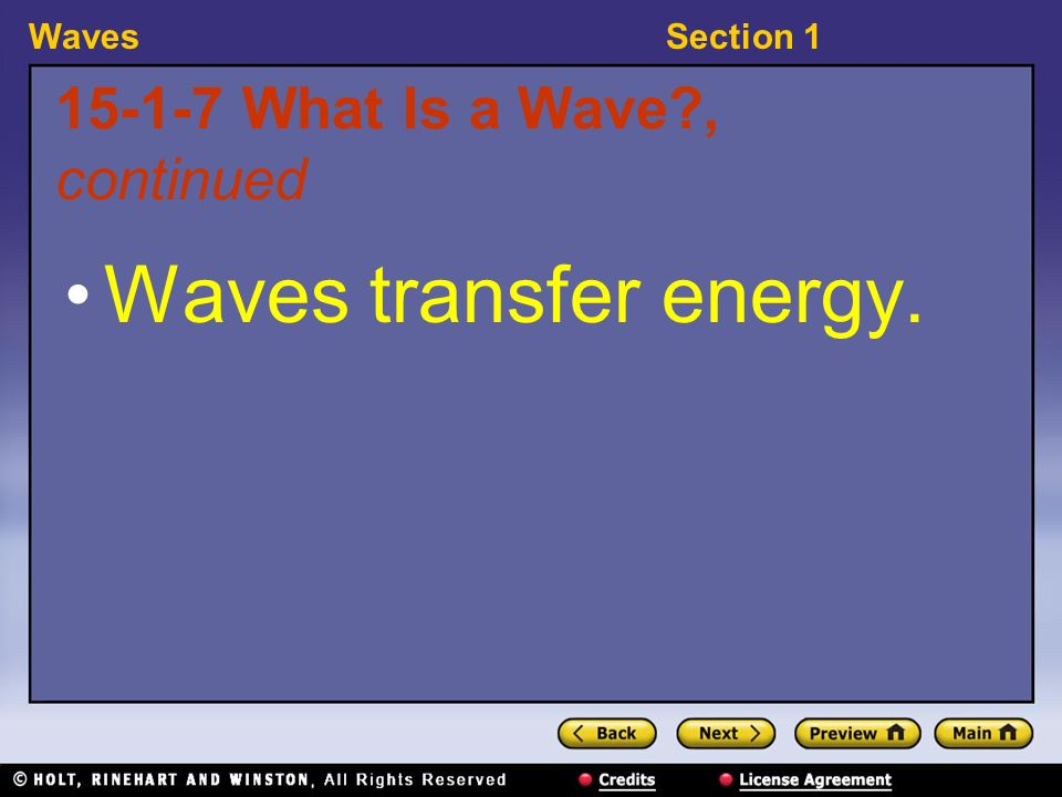 WavesSection 1 15-1-7 What Is a Wave , continued Waves transfer energy.
