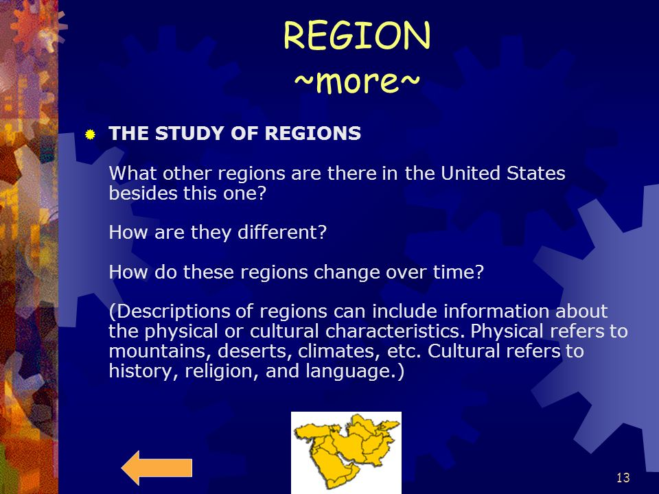 12 REGION-Things to think about. Regions -- How can Earth be divided into regions for study? Regions can be defined by a number of characteristics inc