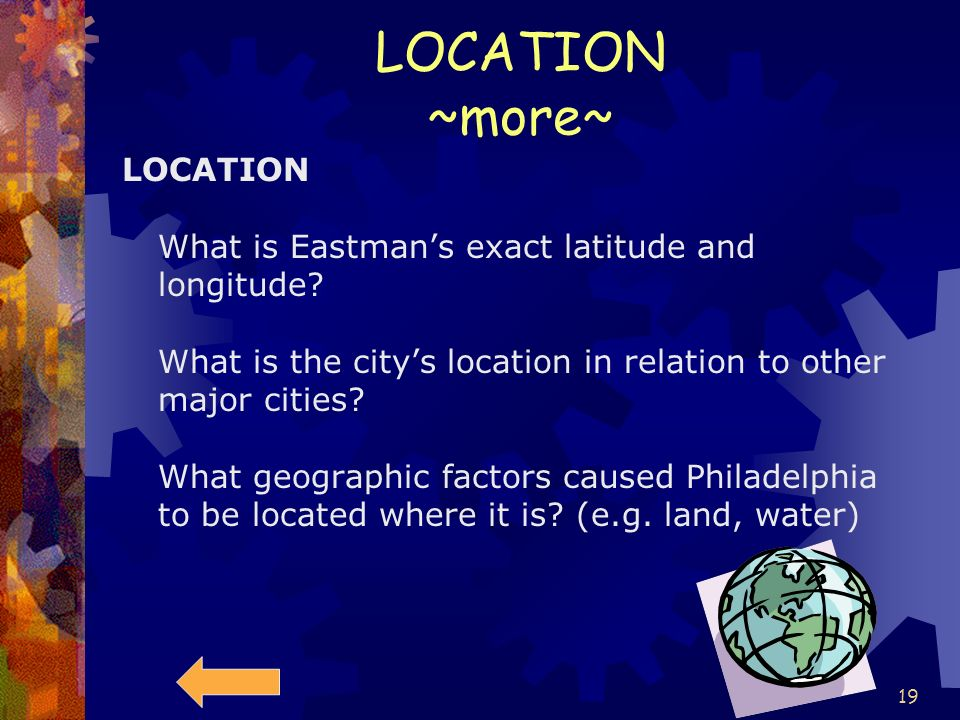18 LOCATION Things to think about. Location -- Where are things located? A location can be specific (for example, it can be stated as coordinates of l