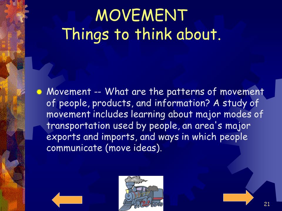 20 MOVEMENT Movement includes the movement of people, things, such as goods, as well as communications (the movement of ideas). We can describe the ty