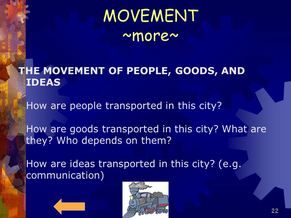 21 MOVEMENT Things to think about. Movement -- What are the patterns of movement of people, products, and information? A study of movement includes le