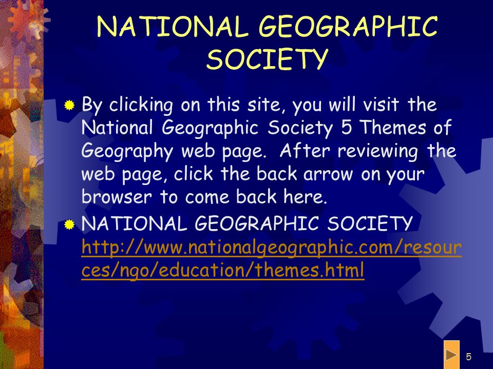 4 5 THEMES OF GEOGRAPHY Visit each of the following sites. Follow all buttons on each page. Save the BACK ARROW button until you are done with each pa