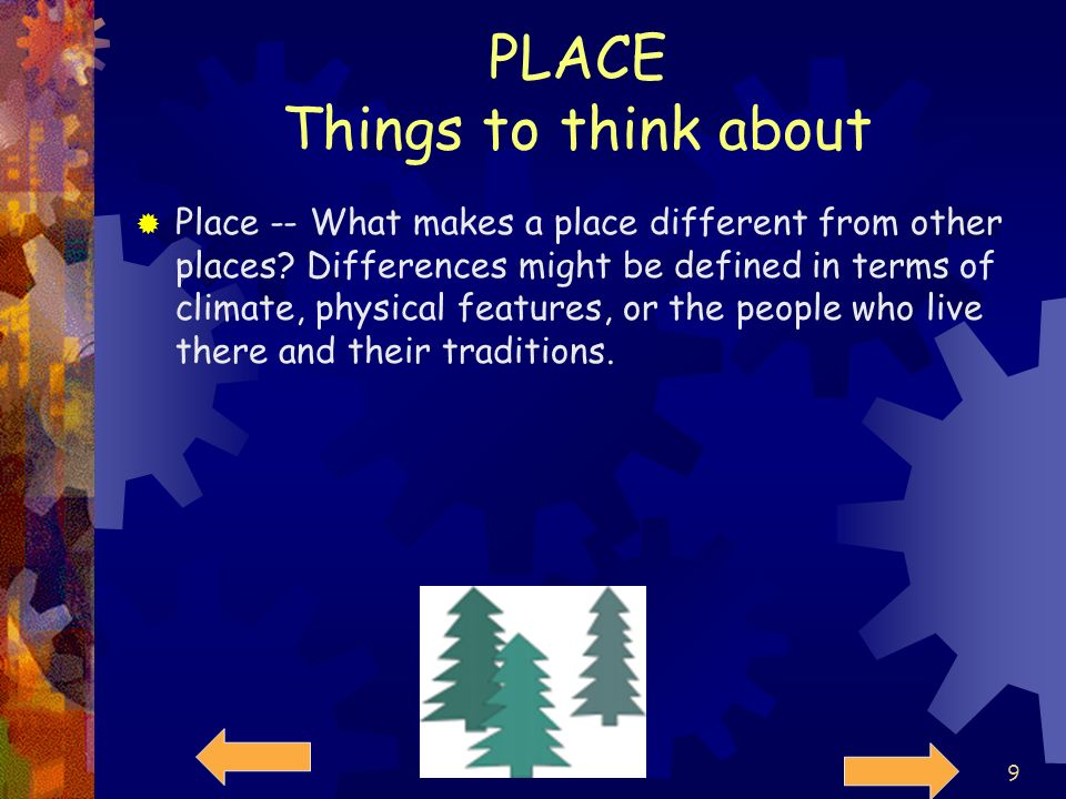 8 PLACE It is a description of what makes that place different to others. If I was trying to tell you about the bedrooms in a house, and I wanted to e
