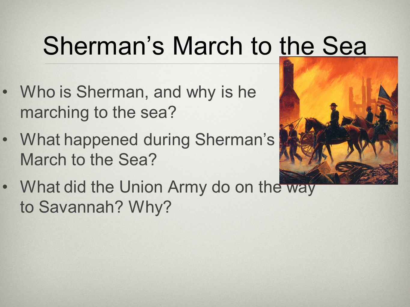 Who is Sherman, and why is he marching to the sea? What happened during Shermans March to the Sea? What did the Union Army do on the way to Savannah?