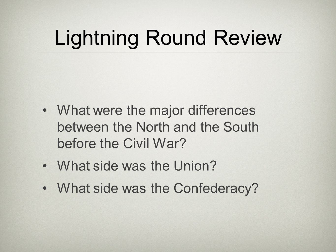 Lightning Round Review What were the major differences between the North and the South before the Civil War? What side was the Union? What side was th