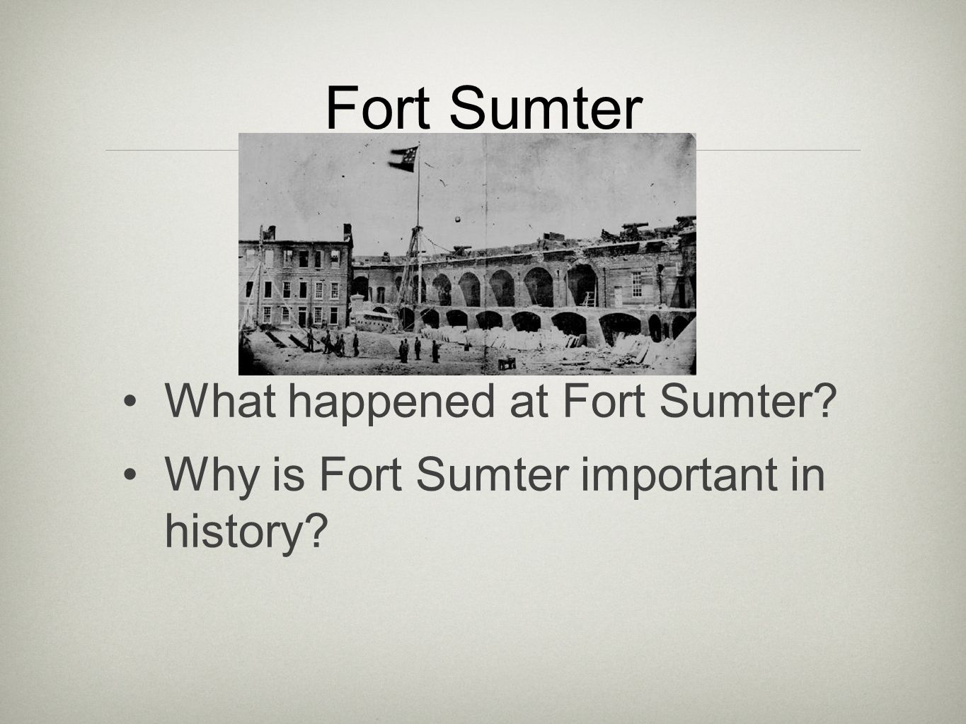 What happened at Fort Sumter? Why is Fort Sumter important in history?