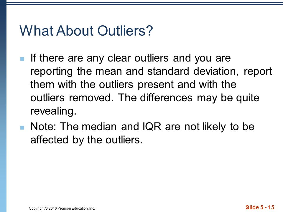 Copyright © 2010 Pearson Education, Inc. Slide 5 - 15 What About Outliers.