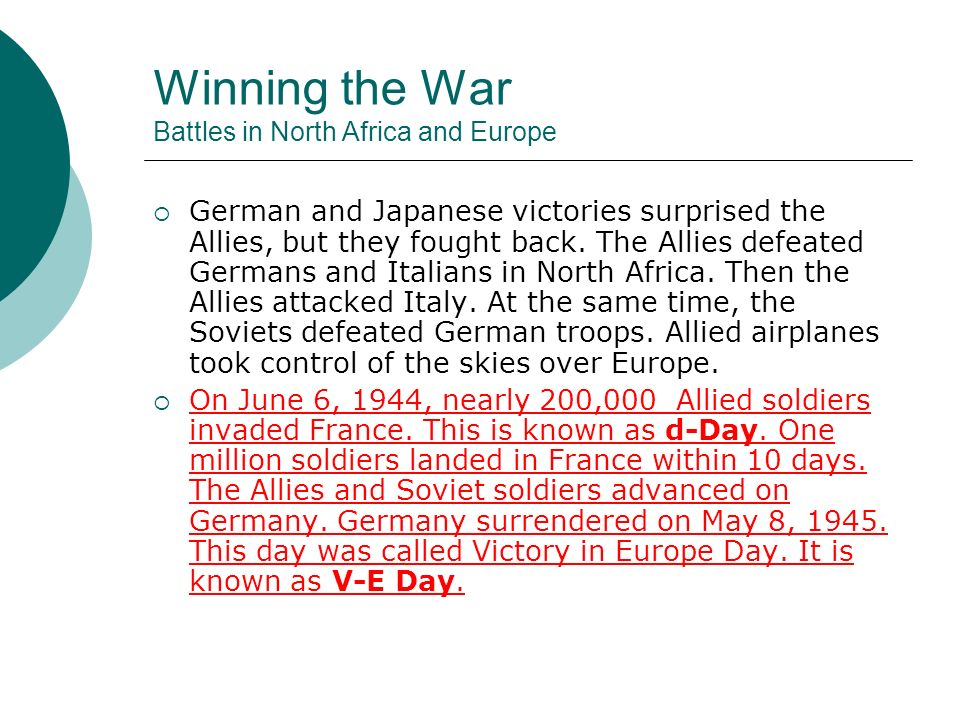 Winning the War Battles in North Africa and Europe German and Japanese victories surprised the Allies, but they fought back. The Allies defeated Germa