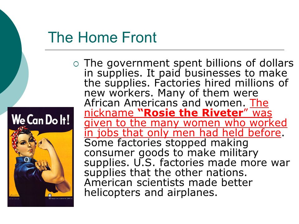 The Home Front The government spent billions of dollars in supplies. It paid businesses to make the supplies. Factories hired millions of new workers.
