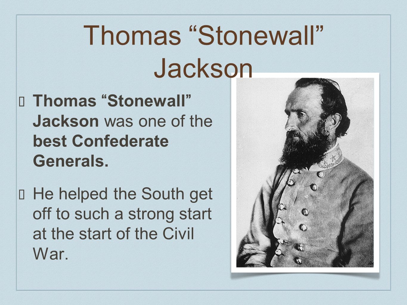 Thomas Stonewall Jackson Thomas Stonewall Jackson was one of the best Confederate Generals. He helped the South get off to such a strong start at the