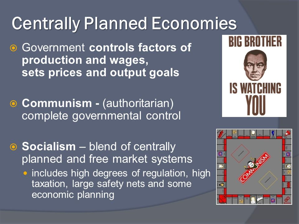 Centrally Planned Economies Government controls factors of production and wages, sets prices and output goals Communism - (authoritarian) complete gov