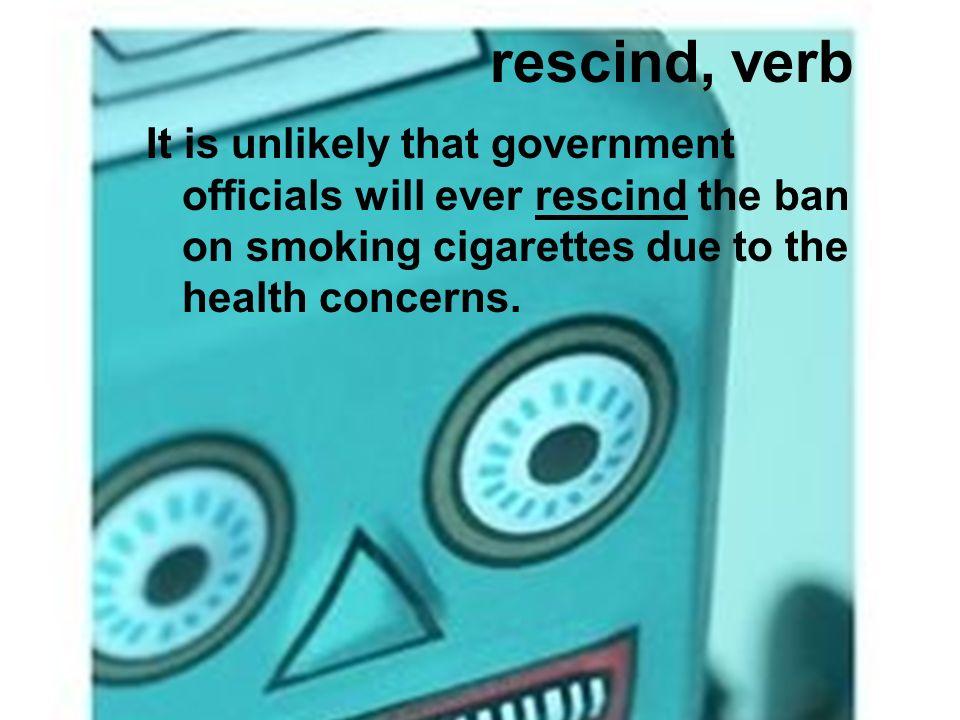 rescind, verb To revoke, make void, repeal