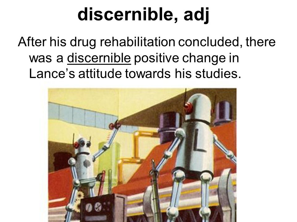 discernible, adj capable of being perceived clearly