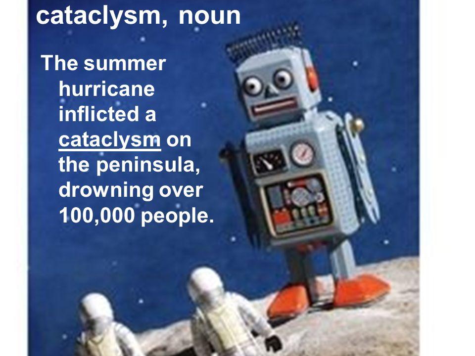 cataclysm, noun 1.