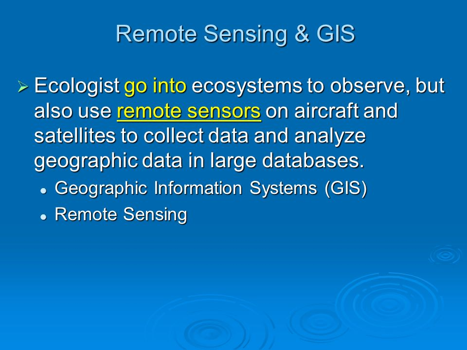 Remote Sensing & GIS Ecologist go into ecosystems to observe, but also use remote sensors on aircraft and satellites to collect data and analyze geographic data in large databases.