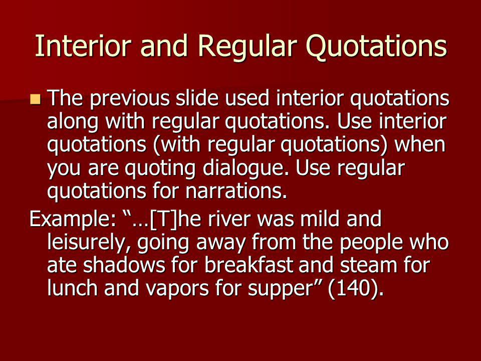 Interior and Regular Quotations The previous slide used interior quotations along with regular quotations. Use interior quotations (with regular quota