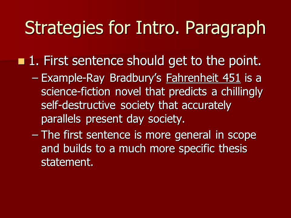 Strategies for Intro. Paragraph 1. First sentence should get to the point. 1. First sentence should get to the point. –Example-Ray Bradburys Fahrenhei