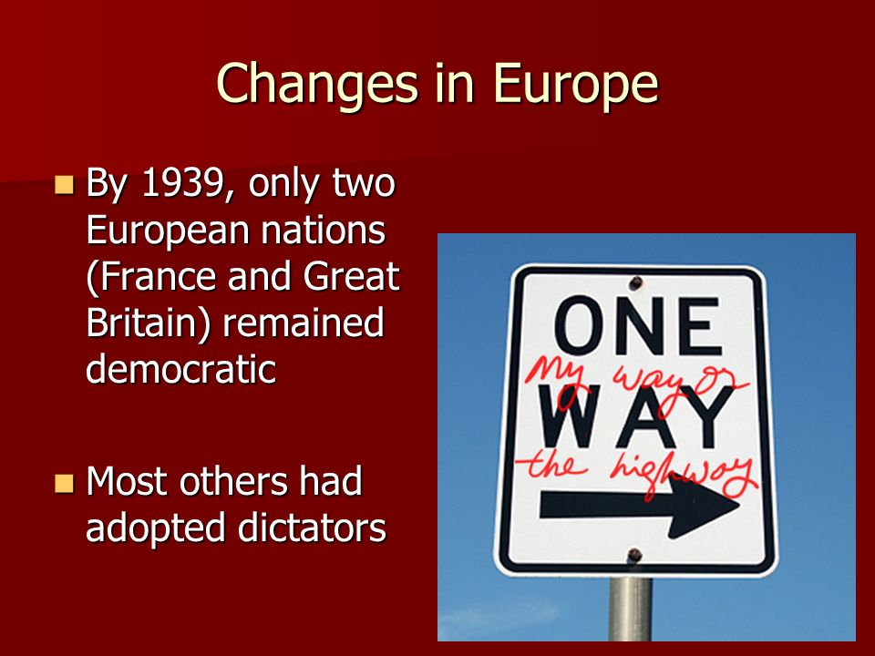 Changes in Europe By 1939, only two European nations (France and Great Britain) remained democratic By 1939, only two European nations (France and Gre