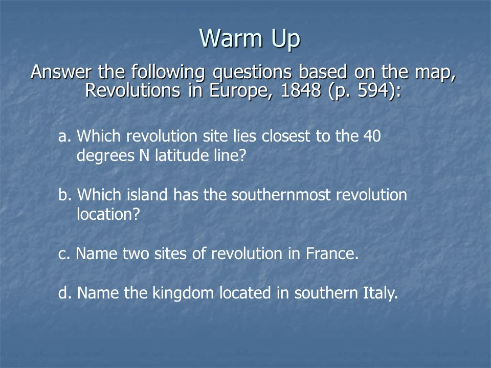 Warm Up Answer the following questions based on the map, Revolutions in Europe, 1848 (p. 594): a. Which revolution site lies closest to the 40 degrees
